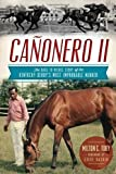Cañonero II:: The Rags to Riches Story of the Kentucky Derby's Most Improbable Winner (Sports)
