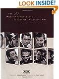 Leading Men: The 50 Most Unforgettable Actors of the Studio Era