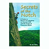 img - for Secrets of the Notch: A Guide to Rock & Ice Climbing on Cannon Cliff and the Crags of Franconia Notch book / textbook / text book