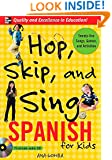 Hop, Skip, and Sing Spanish (Book + Audio CD): An Interactive Audio Program for Kids