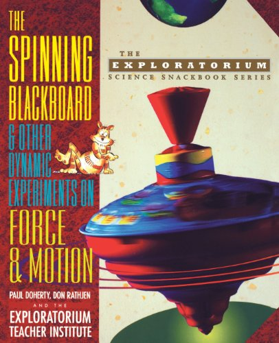 The Spinning Blackboard and Other Dynamic Experiments on Force and Motion (The Exploratorium Science Snackbook Series)