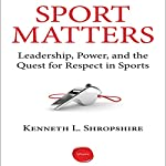 Sport Matters: Leadership, Power, and the Quest for Respect in Sports | Kenneth L. Shropshire