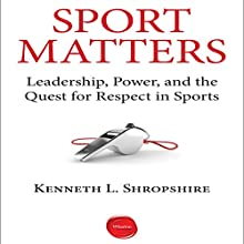 Sport Matters: Leadership, Power, and the Quest for Respect in Sports (       UNABRIDGED) by Kenneth L. Shropshire Narrated by Walter Dixon