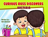 Children's book: Curious Ross discovers Bacteria (Curious and smart children's book collection, ages 4-9)