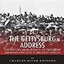 The Gettysburg Address: The History and Legacy of President Abraham Lincoln's Greatest Speech Audiobook by  Charles River Editors Narrated by Larry Earnhart