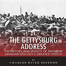 The Gettysburg Address: The History and Legacy of President Abraham Lincoln's Greatest Speech (       UNABRIDGED) by Charles River Editors Narrated by Larry Earnhart