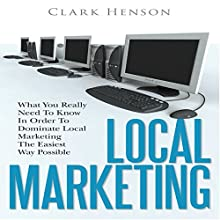 Local Marketing: What You Really Need to Know in Order to Dominate Local Marketing the Easiest Way Possible (       UNABRIDGED) by Clark Henson Narrated by Dave Wright
