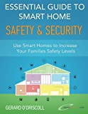Essential Guide to Smart Home Automation Safety & Security: Use Home Automation to Increase Your Families Safety Levels (Smart Home Automation Essential Guides) (Volume 3)