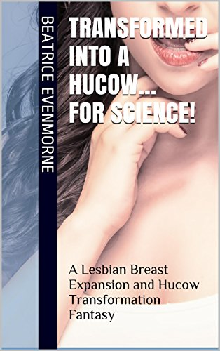 transformed-into-a-hucow-for-science-a-lesbian-breast-expansion-and-hucow-transformation-fantasy-pro