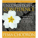 Unconditional Confidence: Instructions for Meeting Any Experience with Trust and Courage ~ Pema Chodron