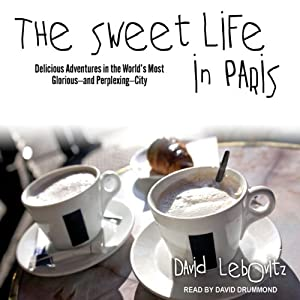 The Sweet Life in Paris: Delicious Adventures in the World's Most Glorious - and Perplexing - City | [David Lebovitz]
