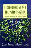 Biotechnology and the Patent System: Balancing Innovation and Property Rights