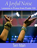 A Joyful Noise: Lessons in Praise from Psalm 100 (Wordmaster 99 Cent Bible Study Library)