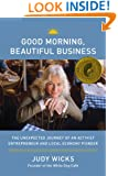 Good Morning, Beautiful Business: The Unexpected Journey of an Activist Entrepreneur and Local-Economy Pioneer