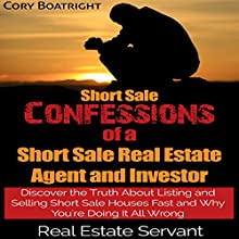 Short Sale: Confessions of a Short Sale Real Estate Agent and Investor (       UNABRIDGED) by Cory Boatright Narrated by Jason P. Hilton