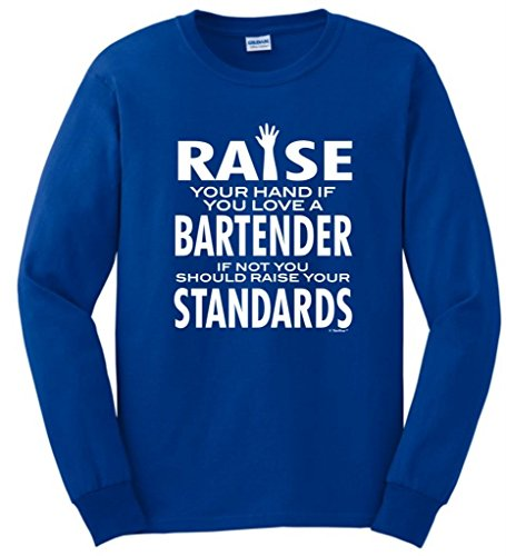 Love A Bartender If Not Raise Your Standards Long Sleeve T-Shirt Small Royal front-1017996
