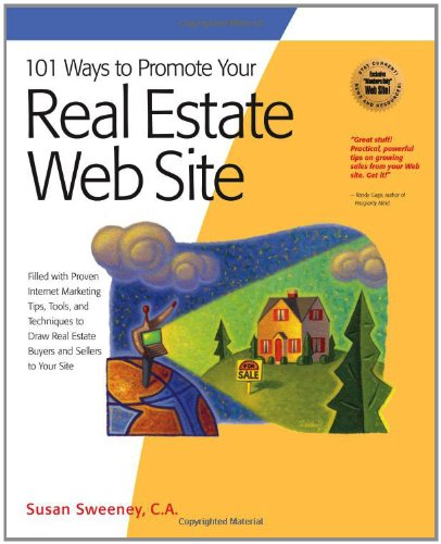 101 Ways To Promote Your Real Estate Web Site: Filled With Proven Internet Marketing Tips, Tools, And Techniques To Draw Real Estate Buyers And Sellers To Your Site (101 Ways Series)