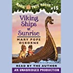 Magic Tree House, Book 15: Viking Ships at Sunrise (       UNABRIDGED) by Mary Pope Osborne Narrated by Mary Pope Osborne