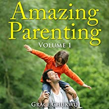 Amazing Parenting: Parenting Bible, Volume 1 (       UNABRIDGED) by Grace Chukwu Narrated by Annette Martin