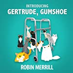 Introducing Gertrude, Gumshoe | Robin Merrill