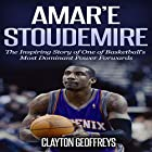 Amar'e Stoudemire: The Inspiring Story of One of Basketball's Most Dominant Power Forwards Hörbuch von Clayton Geoffreys Gesprochen von: Steven Kloote