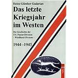 Das letzte Kriegsjahr im Westen: Die Geschichte der 116. Panzer-Division - Windhund-Division - 1944-1945
