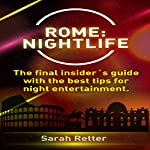 Rome: Nightlife - The Final Insider's Guide | Sarah Retter