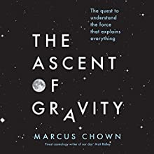FREE First Chaper: The Ascent of Gravity: The Quest to Understand the Force that Explains Everything Audiobook by Marcus Chown Narrated by Adjoa Andoh