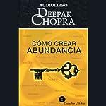 Cómo Crear Abundancia [Creating Affluence] | Deepak Chopra