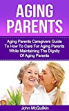 img - for Aging Parents: Aging Parents Guide On How To Care For Aging Parents While Maintaining The Dignity Of Aging Parents (Elder Care) book / textbook / text book