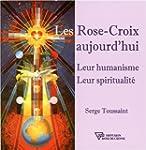 Les Rose-Croix aujourd'hui - Leur hum...