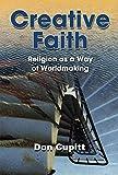 Creative Faith: Religion as a Way of Worldmaking