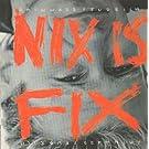 Nix Is Fix [Vinyl LP]