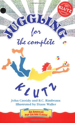 Juggling for the Complete Klutz, John Cassidy; B. C. Rimbeaux