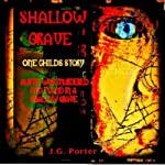 Shallow Grave: A Horrific Story of a Child Abused | J. G. Porter
