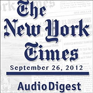 The New York Times Audio Digest, September 26, 2012 Newspaper / Magazine