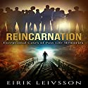 Reincarnation: Exceptional Cases of Past Life Memories Audiobook by Eirik Leivsson Narrated by Mark Rossman