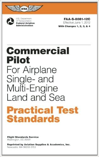 Commercial Pilot Practical Test Standards for Airplane Single- and Multi-Engine Land and Sea: FAA-S-8081-12C (Practical Test Standards series)