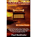 The Ark of the Covenant - Investigating the Ten Leading Claims: Including Pharaoh Shishak's Siege of Solomon's Temple, Ethiopia's Ark, the Garden Tombby Paul Backholer