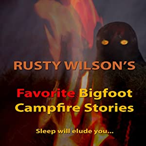 Rusty Wilson's Favorite Bigfoot Campfire Stories | [Rusty Wilson]