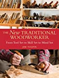 The New Traditional Woodworker (Popular Woodworking)