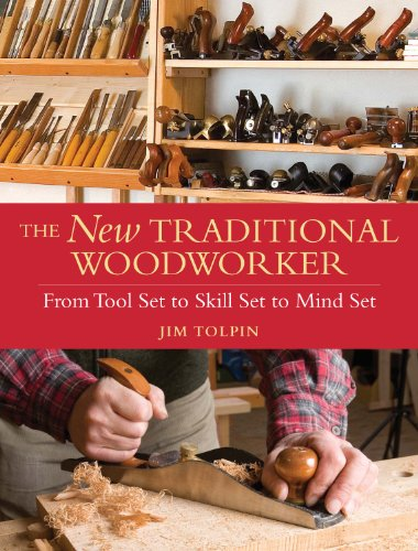 Jim Tolpin - The New Traditional Woodworker: From Tool Set to Skill Set to Mind Set (Popular Woodworking)