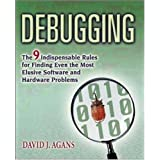 Debugging: The 9 Indispensable Rules for Finding Even the Most Elusive Software and Hardware Problems ~ David J. Agans