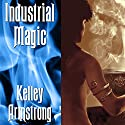 Industrial Magic: Women of the Otherworld, Book 4 Audiobook by Kelley Armstrong Narrated by Laural Merlington
