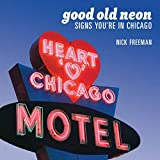 Good Old Neon: Signs Youre In Chicago