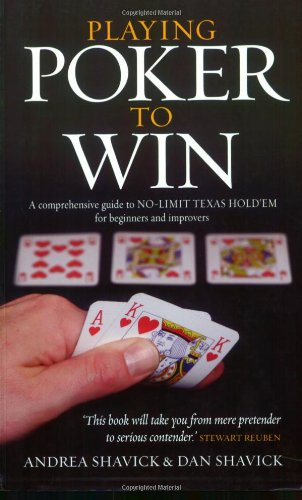Playing Poker To Win: A Comprehensive Guide to No-limit Texas Hold'em for Beginners and Improvers