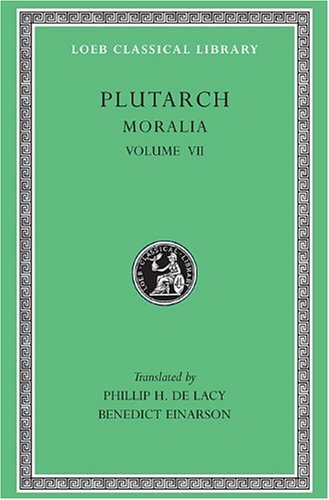 Plutarch: Moralia, Volume VII, On Love of Wealth. On Compliancy. On Envy and Hate. On Praising Oneself Inoffensively. On