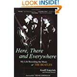 Here, There and Everywhere: My Life Recording the Music of the Beatles by Geoff Emerick and Howard Massey