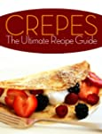Crepes! The Ultimate Recipe Guide - O...