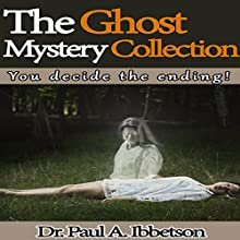The Ghost Mystery Collection: You Decide the Ending! (       UNABRIDGED) by Paul Ibbetson Narrated by Paul Ibbetson